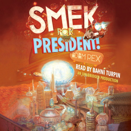 SMEK FOR PRESIDENT! By Adam Rex, Read By Bahni Turpin