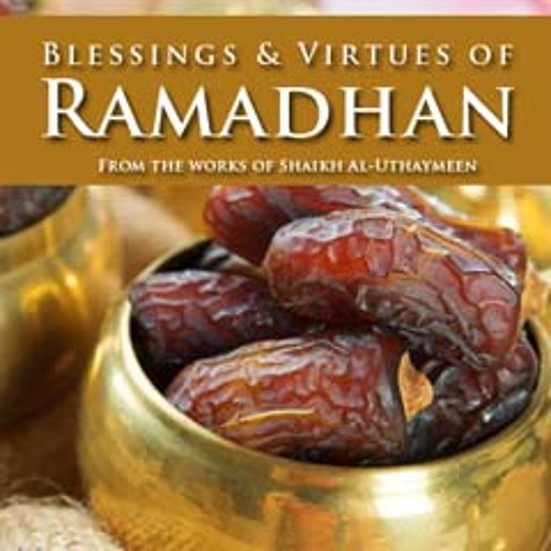 Blessing and Virtues of Ramadhan - Part 1