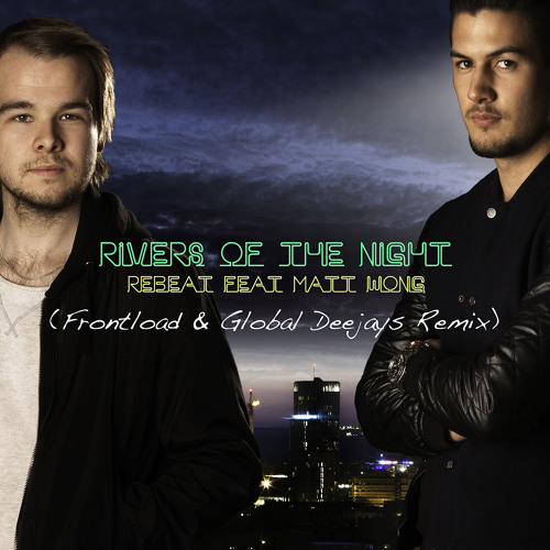 Rebeat feat. Matt Wong - Rivers Of The Night (Frontload & Global Deejays Remix)