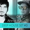 Ahmet Kilic & Heavy Pins (Deep House Set 3)