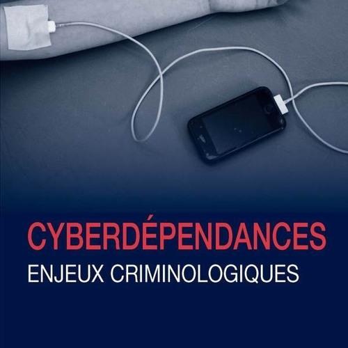 Cyberdépendances - enjeux criminologiques