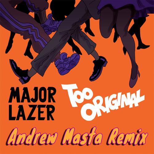Major Lazer - Too Original (Andrew Masta Remix)