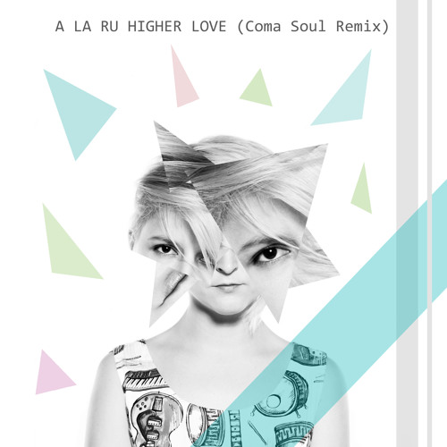 A la Ru - Higher Love (Coma Soul remix)