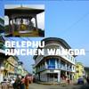 GELEPHU (New Version 2015) by Rinchen Wangda