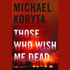 Those Who Wish Me Dead by Michael Koryta, Read by Robert Petkoff - Audiobook Excerpt