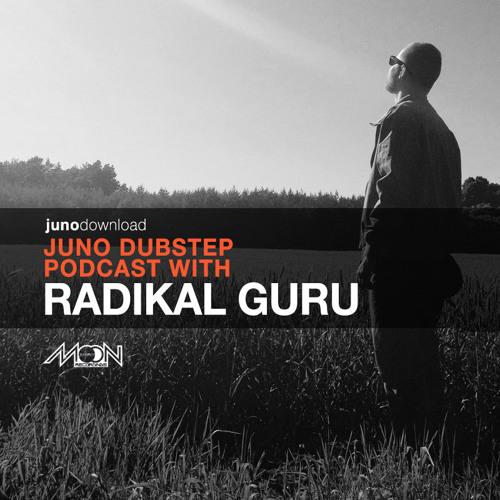 Juno Dubstep Podcast with Radikal Guru (Moonshine Recordings)