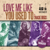Download Love Me Like You Used To Mp3