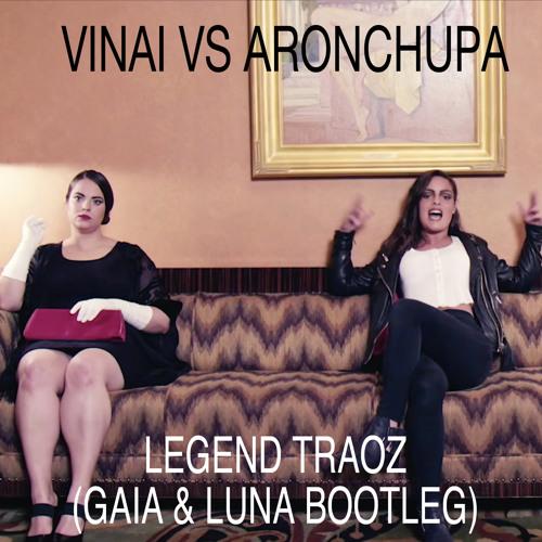 VINAI Vs AronChupa - Legend Traoz (Gaia & Luna Bootleg)[BUY=FREE