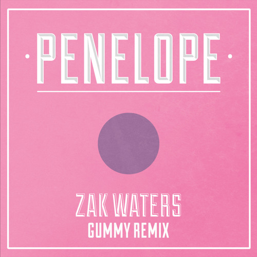 Zak Waters - Penelope (Gummy Remix) *FREE DL*