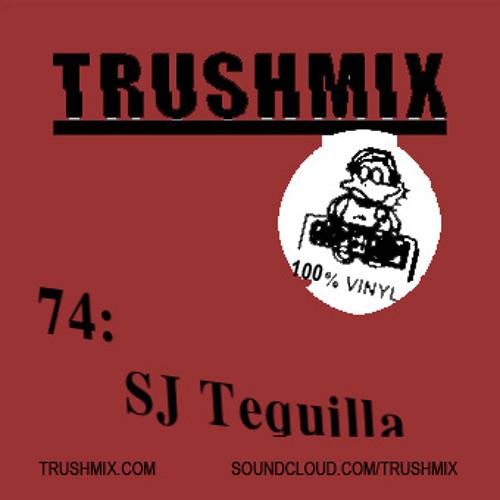 Trushmix 74: SJ Tequilla
