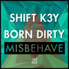 Shift K3Y & Born Dirty - Misbehave