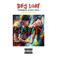 Dej Loaf Shawty (Ft. Young Thug) Artwork
