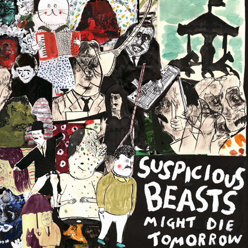 SUSPICIOUS BEASTS - Might Die Tomorrow LP/CD (out Sep 2015)