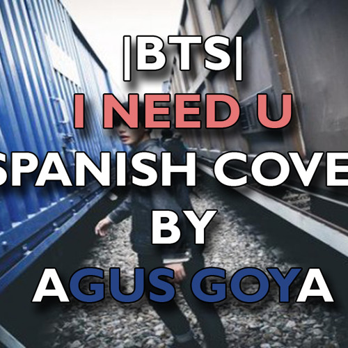 Bts I Need U Spanish Cover By Agus Goya By Agus Goya