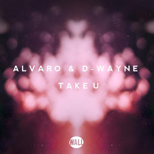 Alvaro & D-wayne - Take U (OUT NOW)