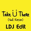 Take You There (TJR Remix)[LDJ Edit]-Jack Ü feat. Kiesza