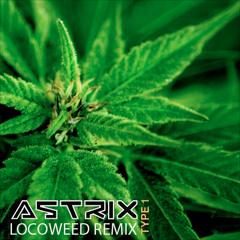 Astrix - Type 1 (LocoWeed Remix)