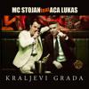 MC Stojan Feat. Aca Lukas - Kraljevi Grada