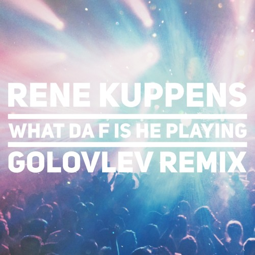 Rene Kuppens - What The F Is He Playing (Golovlev Remix)