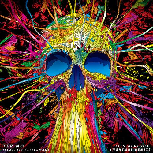 Tep No - It's Alright (feat. Liz Kellerman)(NGHTMRE Remix)