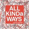 ALL KINDa WAYS