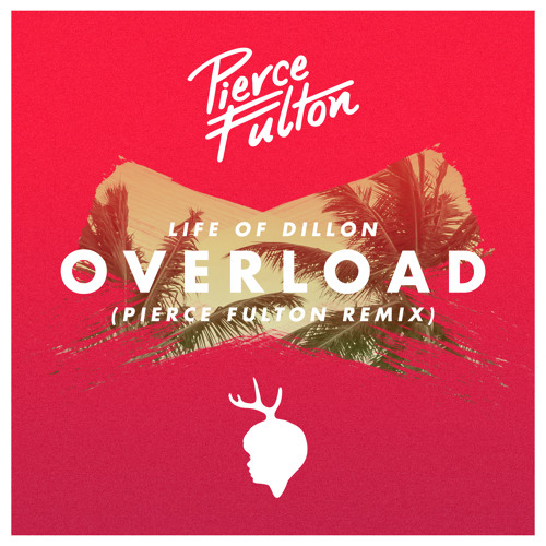 Life Of Dillon - Overload (Pierce Fulton Remix)