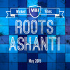 Roots Ashanti - Wicked Vibes VIII (May 2015)