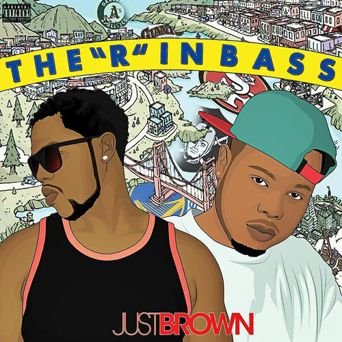 """JustBrown - The """"R"""" In Bass (Rnbass / R&B / Rap / Bay Area)"""