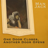 One Door Closes, Another Door Opens - Man Jack (2015)
