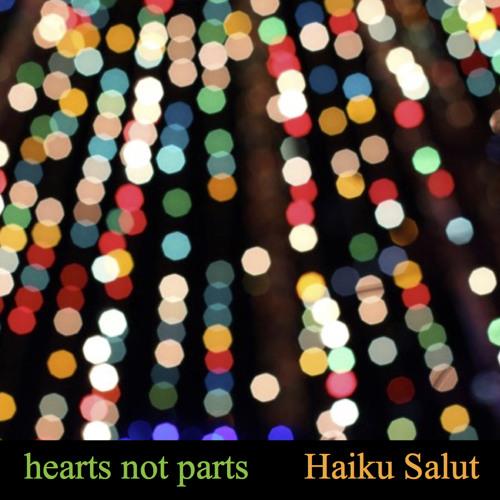 "Haiku Salut, ""Hearts Not Parts"""