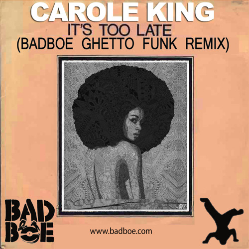 Carole King - Its Too Late (BadboE Ghetto Funk Remix)[Free Download]