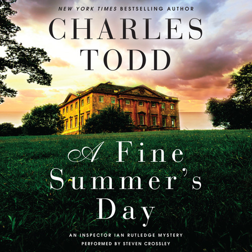A FINE SUMMER'S DAY By Charles Todd, Read By Steven Crossley