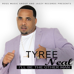 Tyree Neal - I'll Be The Other Man