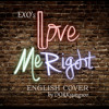 EXO - Love Me Right (Acoustic English Cover)