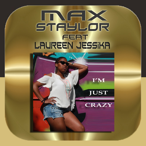Max Staylor - I'm Just Crazy Feat Laureen JessiKa - Extended