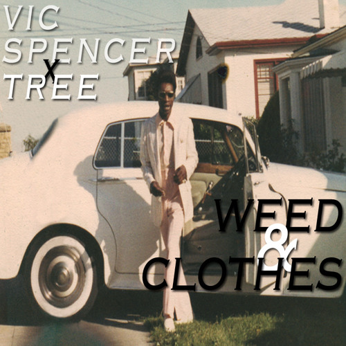 Vic Spencer & Tree: Weed & Clothes (Produced by Tree)