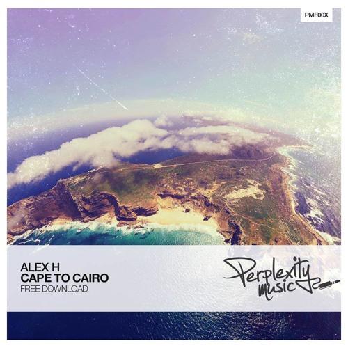 Alex H - Cape To Cairo (Original Mix)