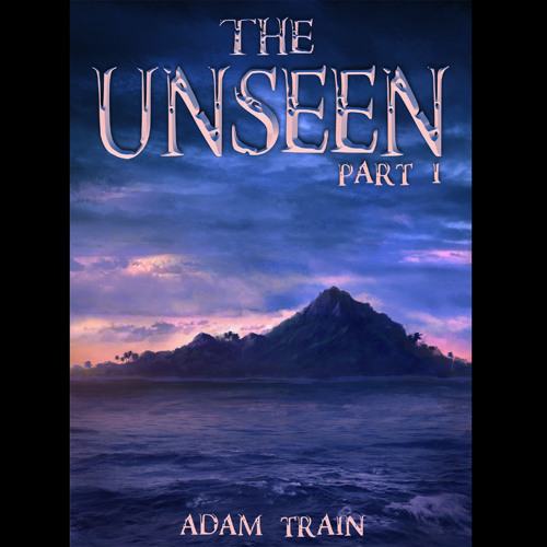 The Unseen - Part I of II