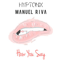 Hyptonix & Manuel Riva - How You Say