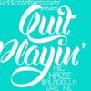 Download Quit Playin - MIC C. X HAZE X DRE KIL X $ALADOLLA Mp3