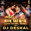 DJ Deshal - Sun Sathiya (Love Tronic Remix)