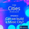 Ep. 8 Can we build a Music City?