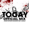 Christopher Hawkins Feat Ajello -TODAY (Original Mix) SUPPORTED BY BARONG FAMILY,NICOLE CHEN & EDMN