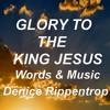 Glory  To The King Jesus