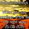 Superb Delicious - When you say goodbye, show me the right way 26 - 06 - 2015