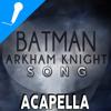 Batman Arkham Knight Song Acapella
