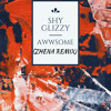 Shy Glizzy - Awwsome (Zhena Remix)FREE DOWNLOAD