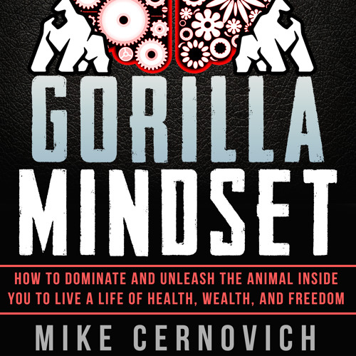 Gorilla Mindset: How to become more focused
