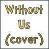 Without Us (Family Ties 1982 Theme Song Cover)
