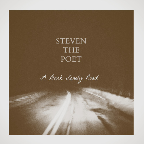 Steven the Poet - A Dark Lonely Road
